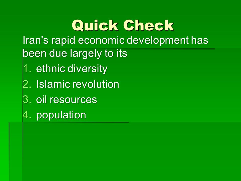 Quick Check Iran s rapid economic development has been due largely to its. ethnic diversity. Islamic revolution.