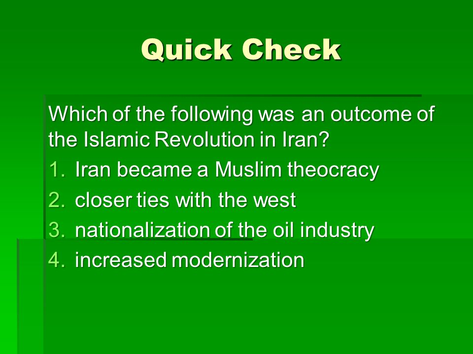 Quick Check Which of the following was an outcome of the Islamic Revolution in Iran Iran became a Muslim theocracy.