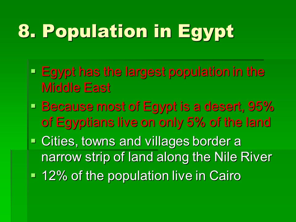 8. Population in Egypt Egypt has the largest population in the Middle East.