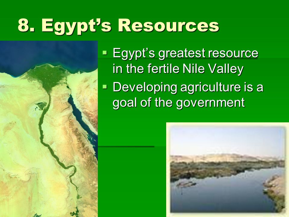 8. Egypt's Resources Egypt's greatest resource in the fertile Nile Valley.
