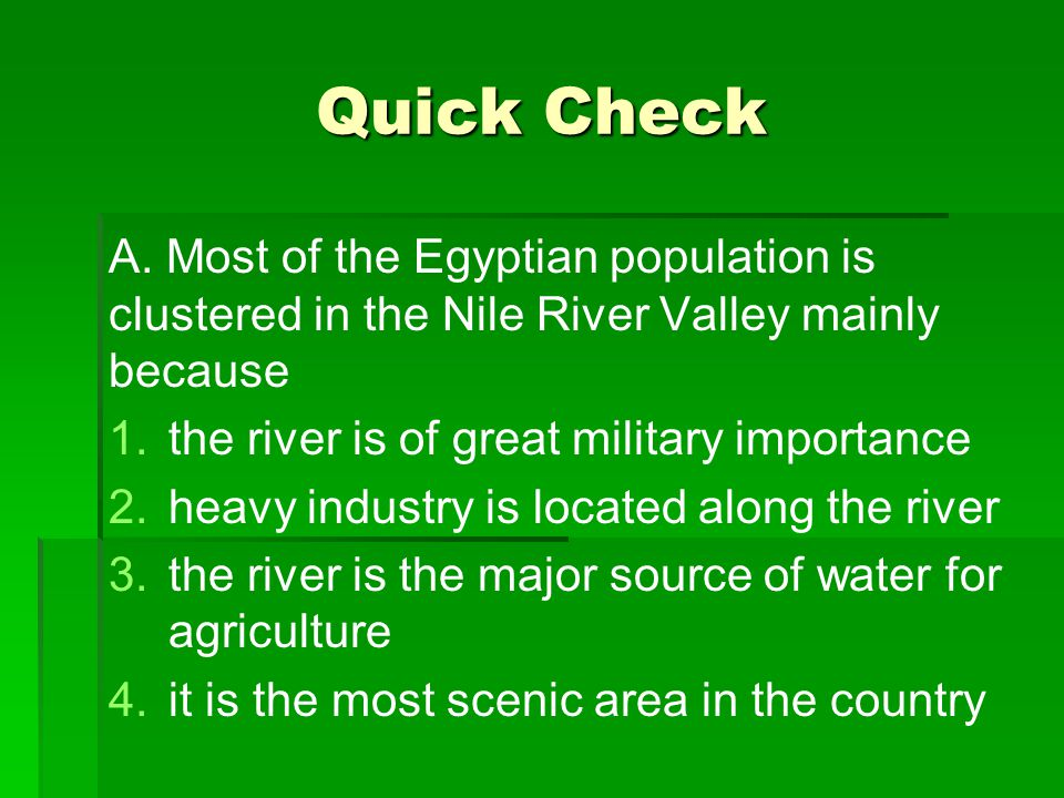 Quick Check A. Most of the Egyptian population is clustered in the Nile River Valley mainly because.