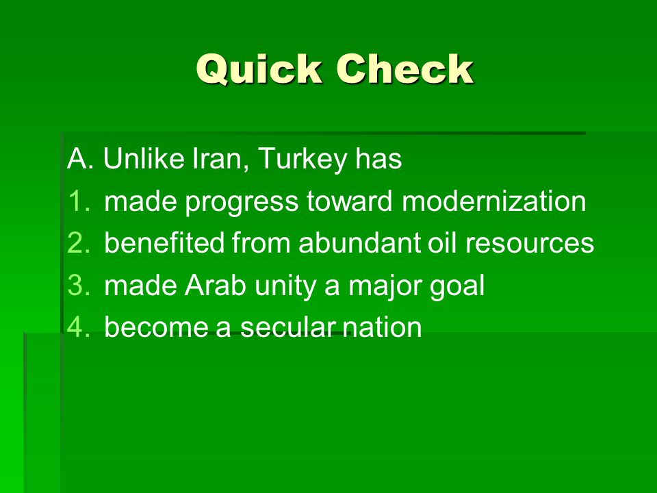 Quick Check A. Unlike Iran, Turkey has