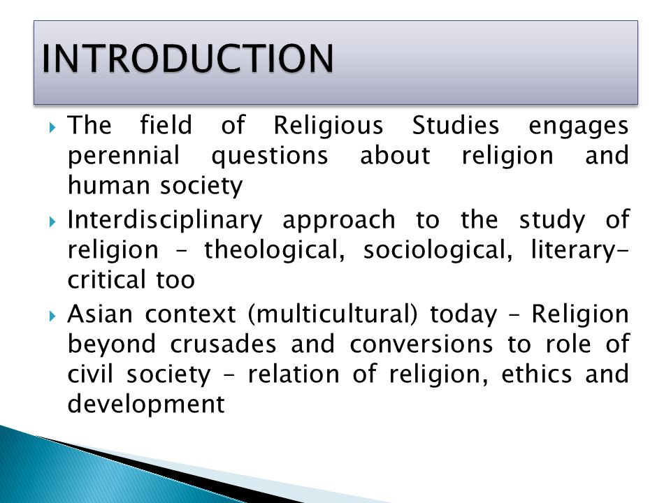 INTRODUCTION The field of Religious Studies engages perennial questions about religion and human society.