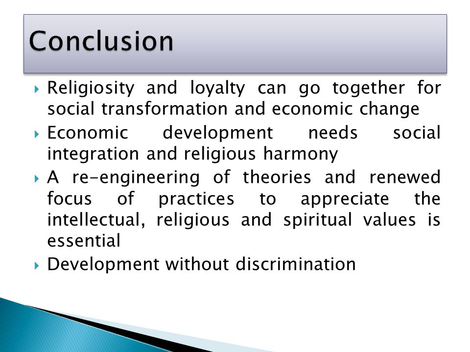 Conclusion Religiosity and loyalty can go together for social transformation and economic change.