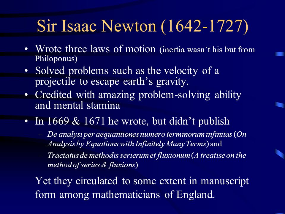 Sir Isaac Newton (1642-1727) Wrote three laws of motion (inertia wasn't his but from Philoponus)
