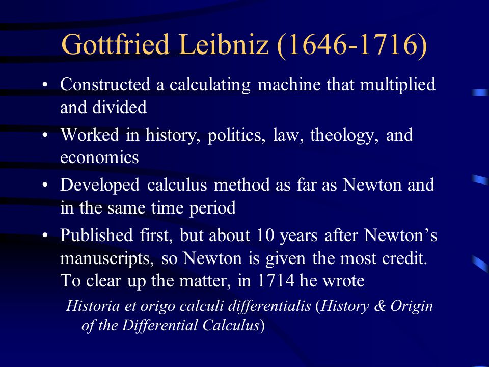 Gottfried Leibniz (1646-1716) Constructed a calculating machine that multiplied and divided.