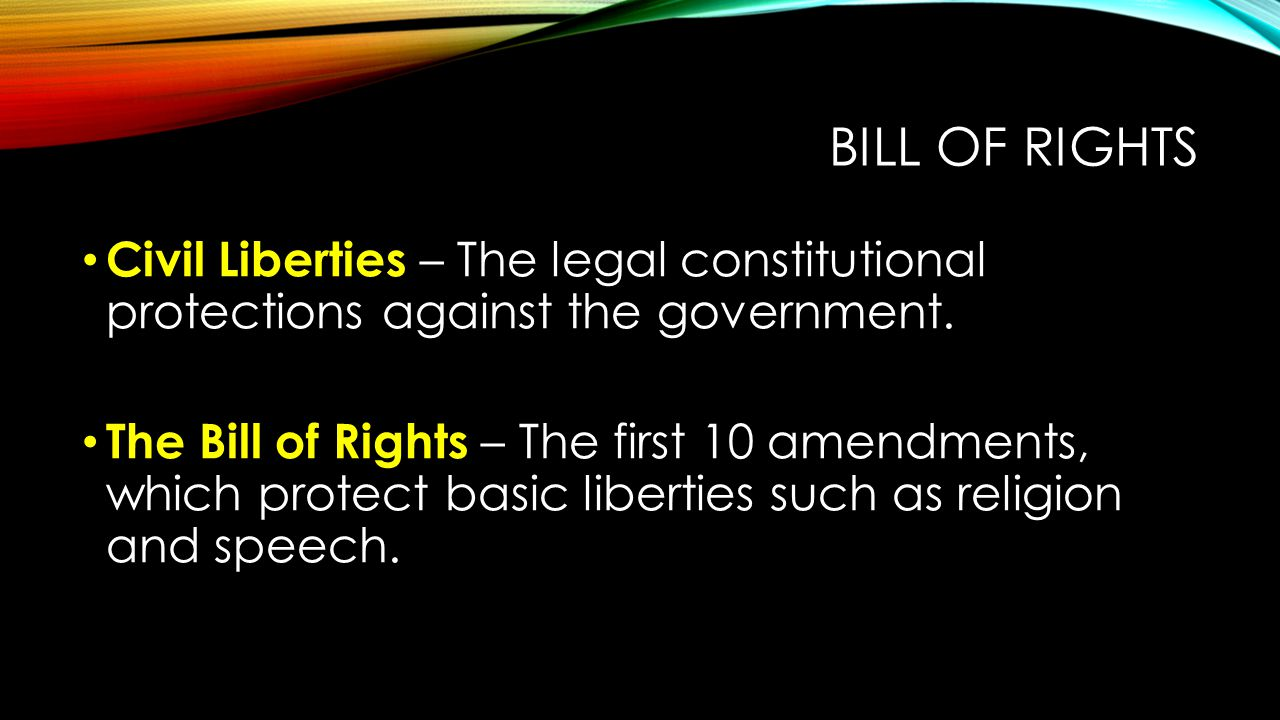 Bill of Rights Civil Liberties – The legal constitutional protections against the government.