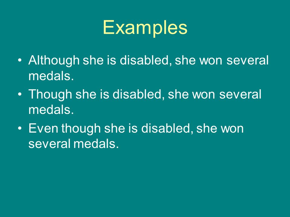 Examples Although she is disabled, she won several medals.