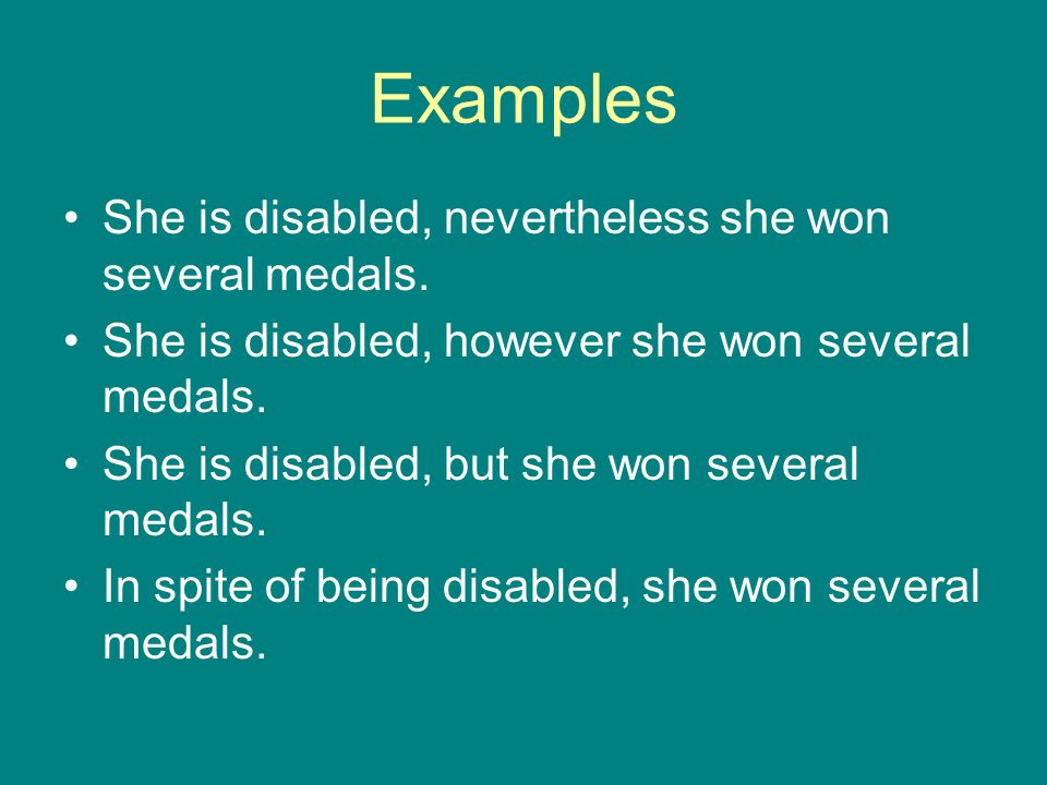Examples She is disabled, nevertheless she won several medals.