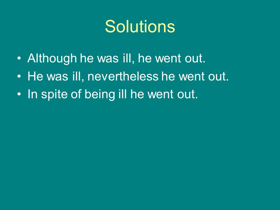 Solutions Although he was ill, he went out.