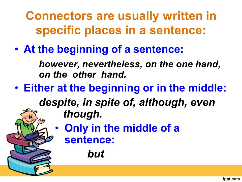 Connectors are usually written in specific places in a sentence: