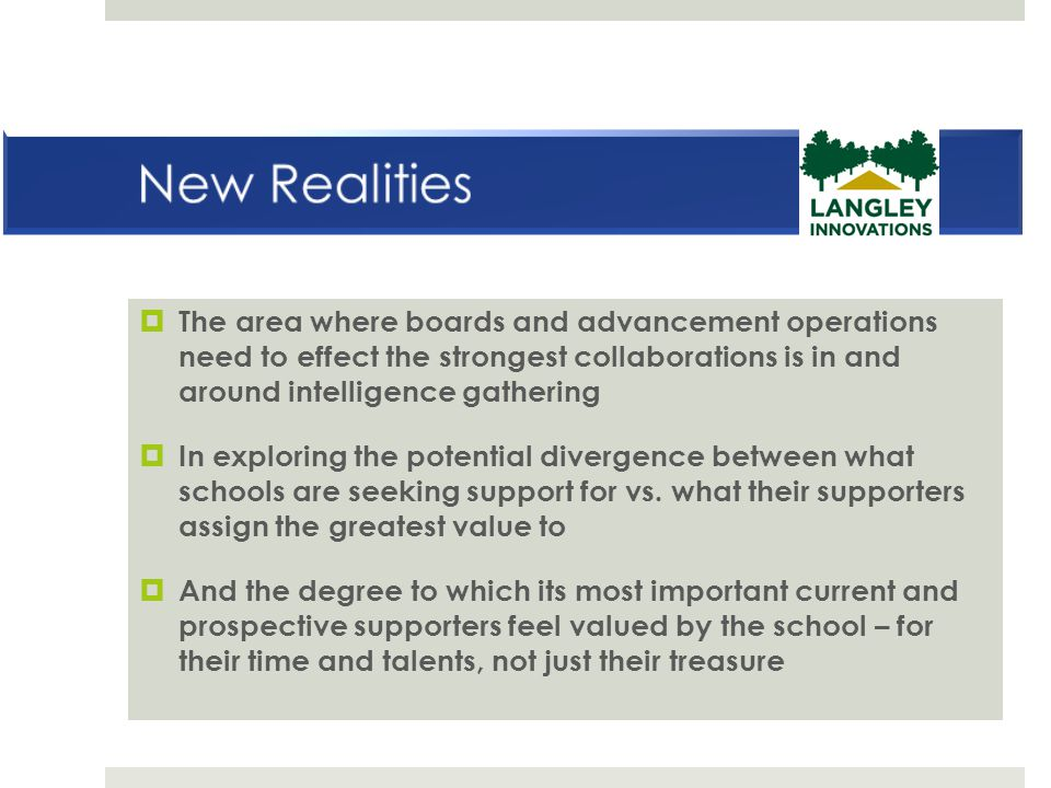 New Realities The area where boards and advancement operations need to effect the strongest collaborations is in and around intelligence gathering.