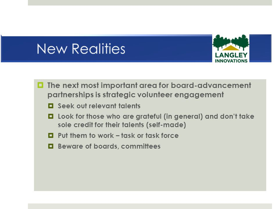 New Realities The next most important area for board-advancement partnerships is strategic volunteer engagement.