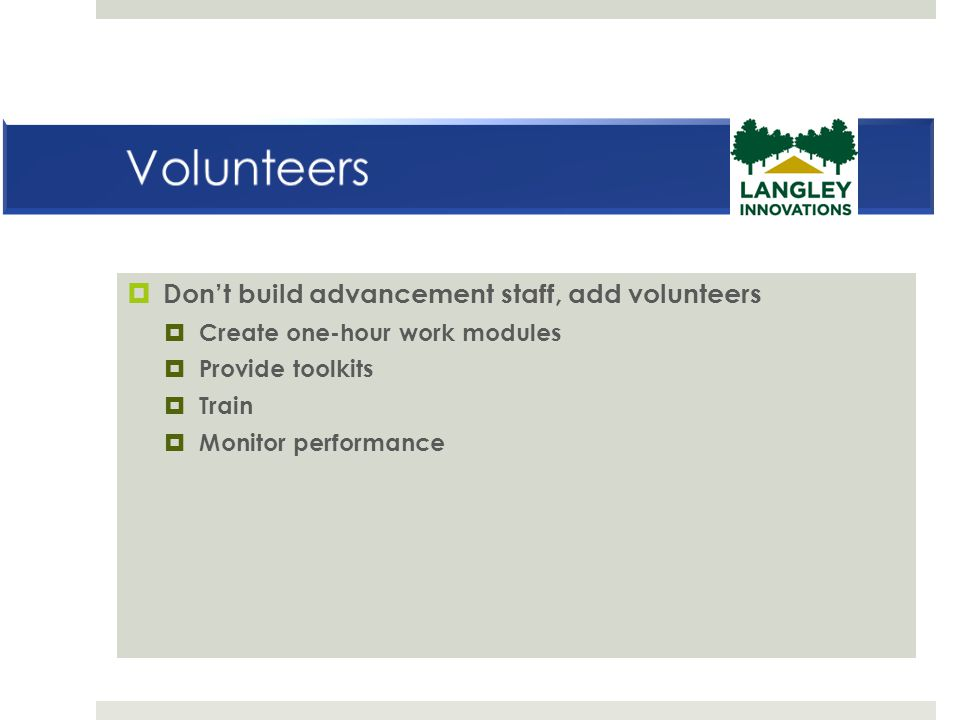 Volunteers Don't build advancement staff, add volunteers