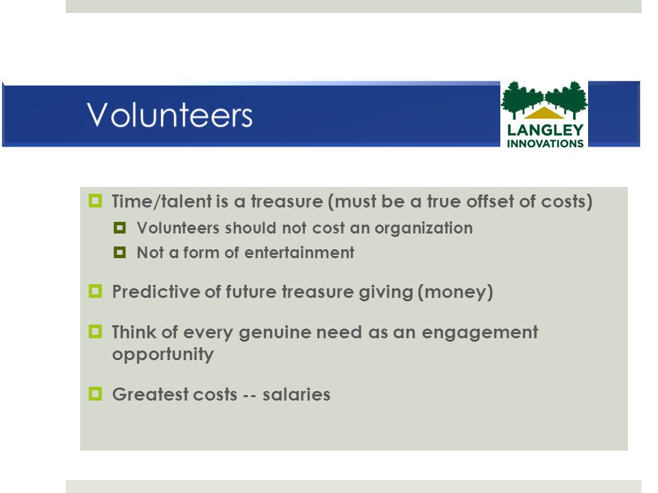 Volunteers Time/talent is a treasure (must be a true offset of costs)