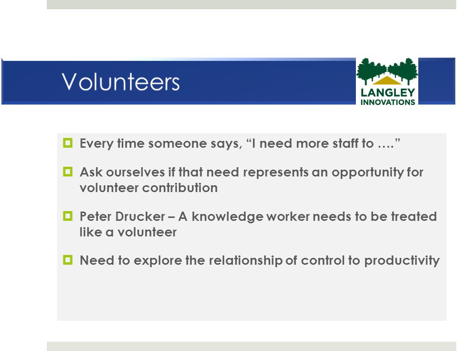 Volunteers Every time someone says, I need more staff to ….
