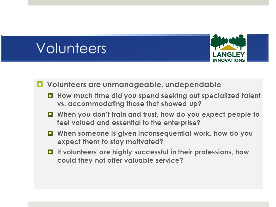Volunteers Volunteers are unmanageable, undependable