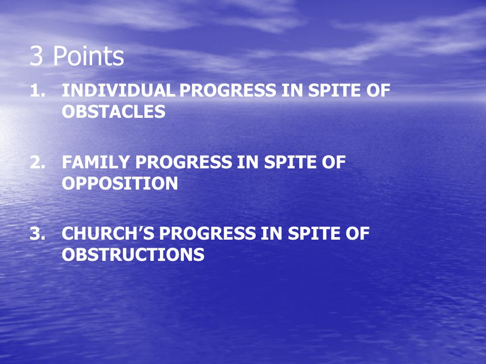 3 Points 1. INDIVIDUAL PROGRESS IN SPITE OF OBSTACLES
