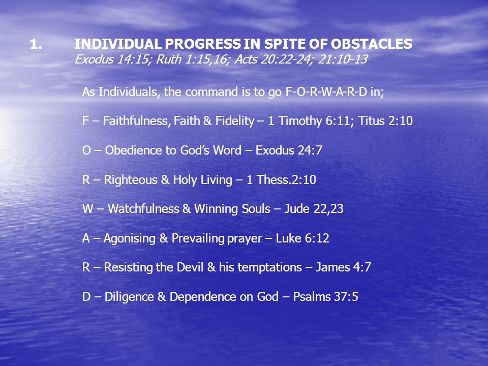 INDIVIDUAL PROGRESS IN SPITE OF OBSTACLES Exodus 14:15; Ruth 1:15,16; Acts 20:22-24; 21:10-13