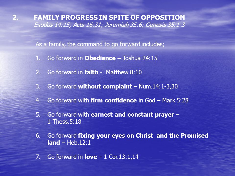 FAMILY PROGRESS IN SPITE OF OPPOSITION Exodus 14:15; Acts 16:31; Jeremiah 35:6; Genesis 35:1-3