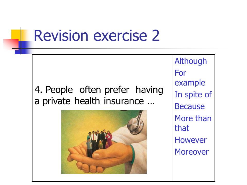 Revision exercise 2 4. People often prefer having a private health insurance … Although. For example.