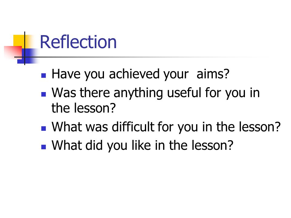 Reflection Have you achieved your aims