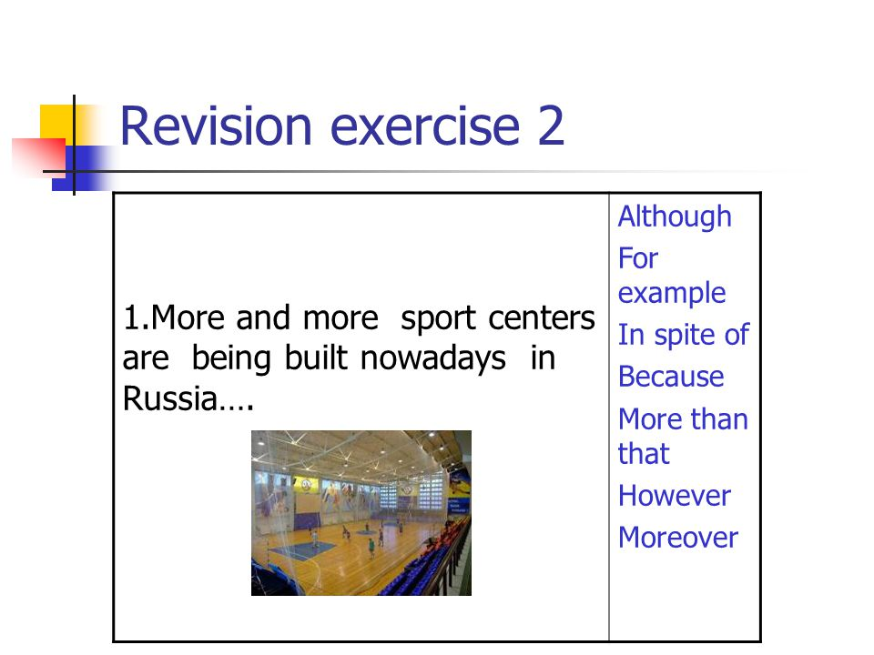 Revision exercise 2 1.More and more sport centers are being built nowadays in Russia…. Although.