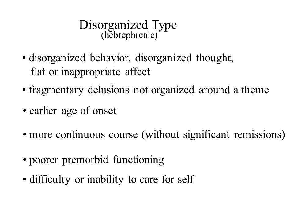 Disorganized Type disorganized behavior, disorganized thought,
