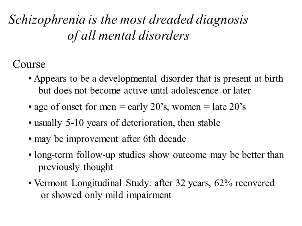 Schizophrenia is the most dreaded diagnosis of all mental disorders