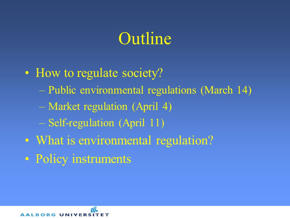 Outline How to regulate society What is environmental regulation