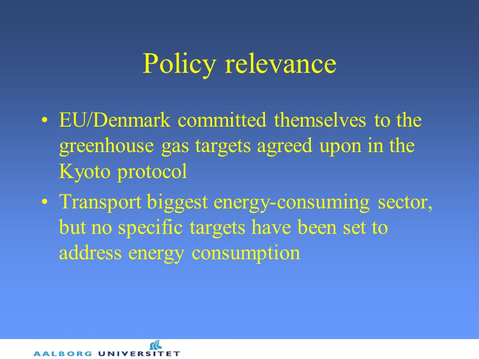 Policy relevance EU/Denmark committed themselves to the greenhouse gas targets agreed upon in the Kyoto protocol.