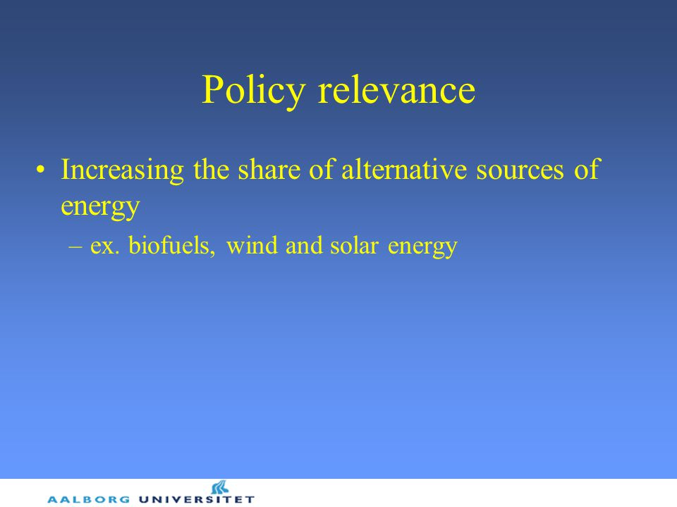 Policy relevance Increasing the share of alternative sources of energy