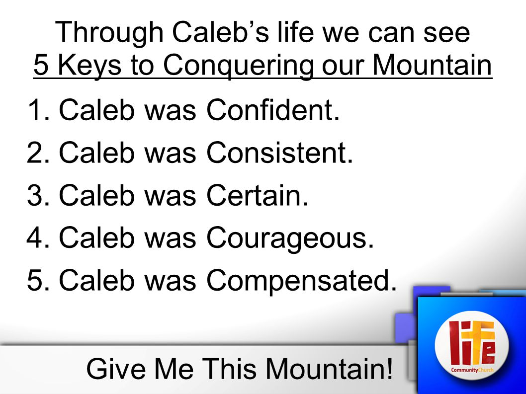 Through Caleb's life we can see 5 Keys to Conquering our Mountain