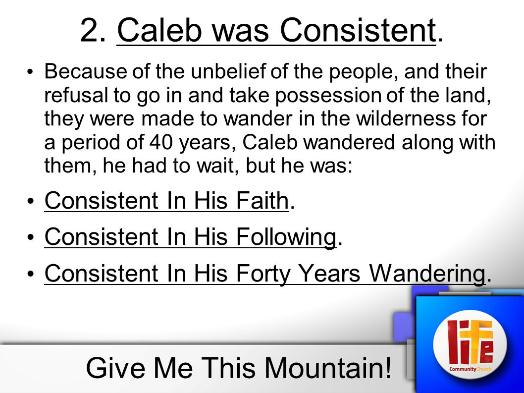 2. Caleb was Consistent. Give Me This Mountain!