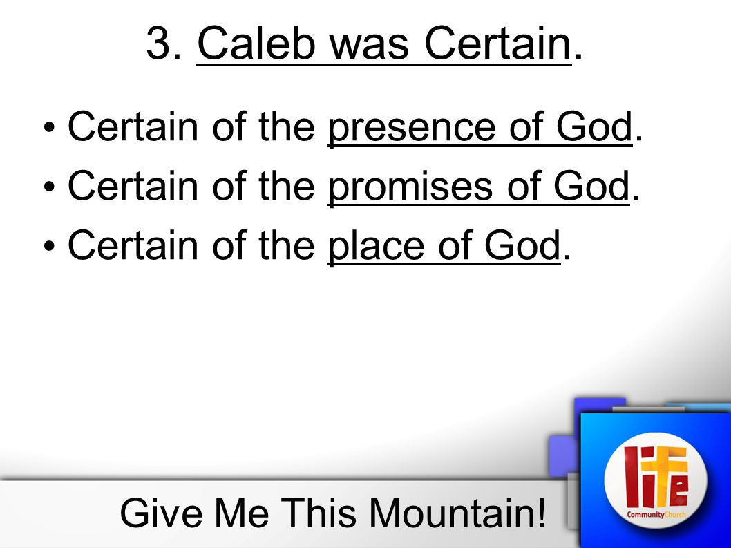 3. Caleb was Certain. Certain of the presence of God.