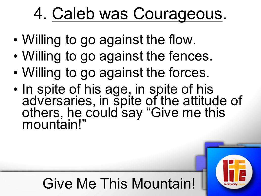 4. Caleb was Courageous. Give Me This Mountain!