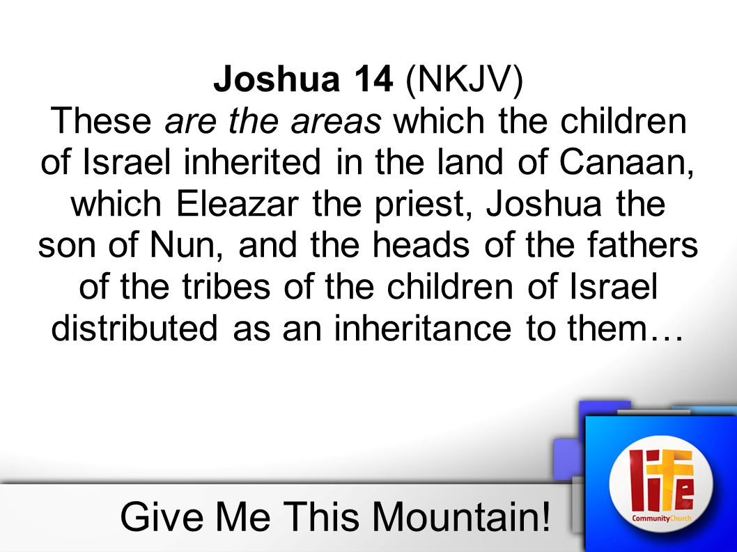 Give Me This Mountain! Joshua 14 (NKJV)