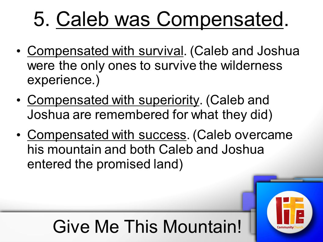 5. Caleb was Compensated. Give Me This Mountain!