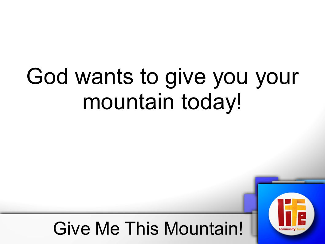 God wants to give you your mountain today!