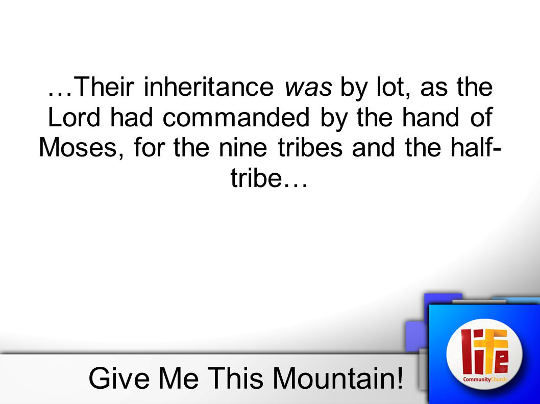 …Their inheritance was by lot, as the Lord had commanded by the hand of Moses, for the nine tribes and the half-tribe…