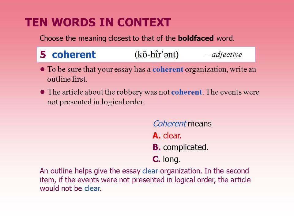 TEN WORDS IN CONTEXT 5 coherent – adjective