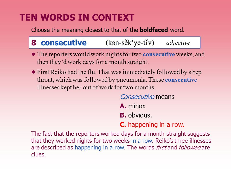 TEN WORDS IN CONTEXT 8 consecutive – adjective