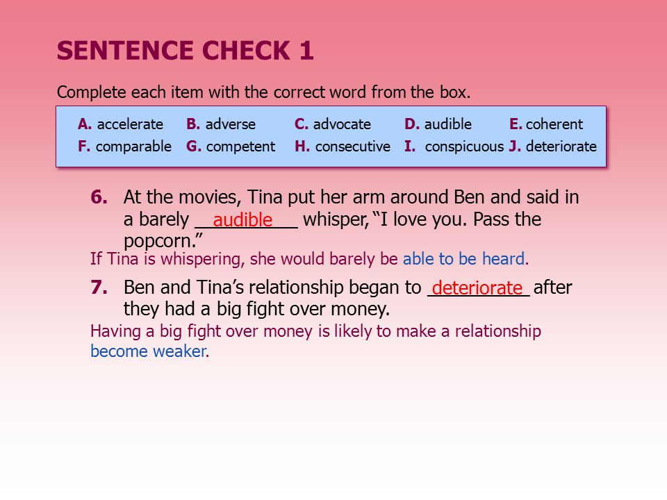 SENTENCE CHECK 1 Complete each item with the correct word from the box. A. accelerate B. adverse C. advocate.
