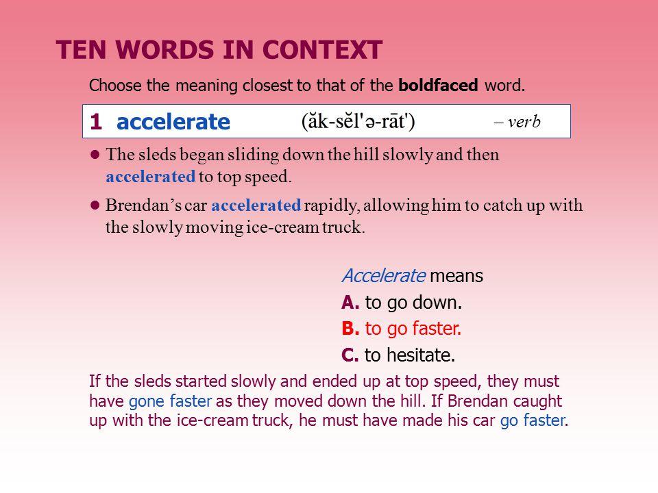 TEN WORDS IN CONTEXT 1 accelerate – verb