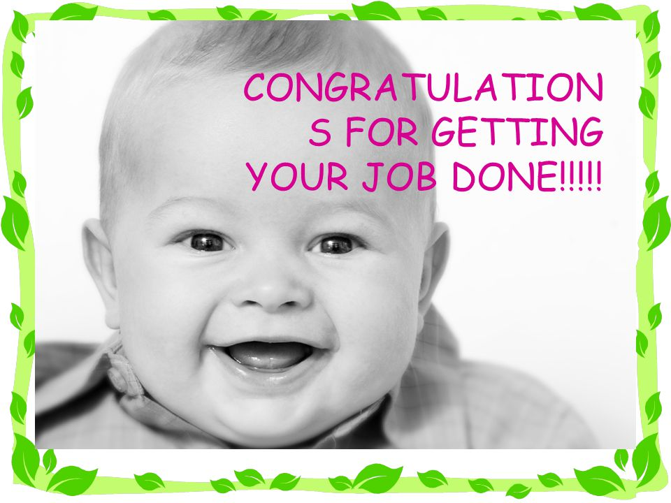CONGRATULATIONS FOR GETTING YOUR JOB DONE!!!!!