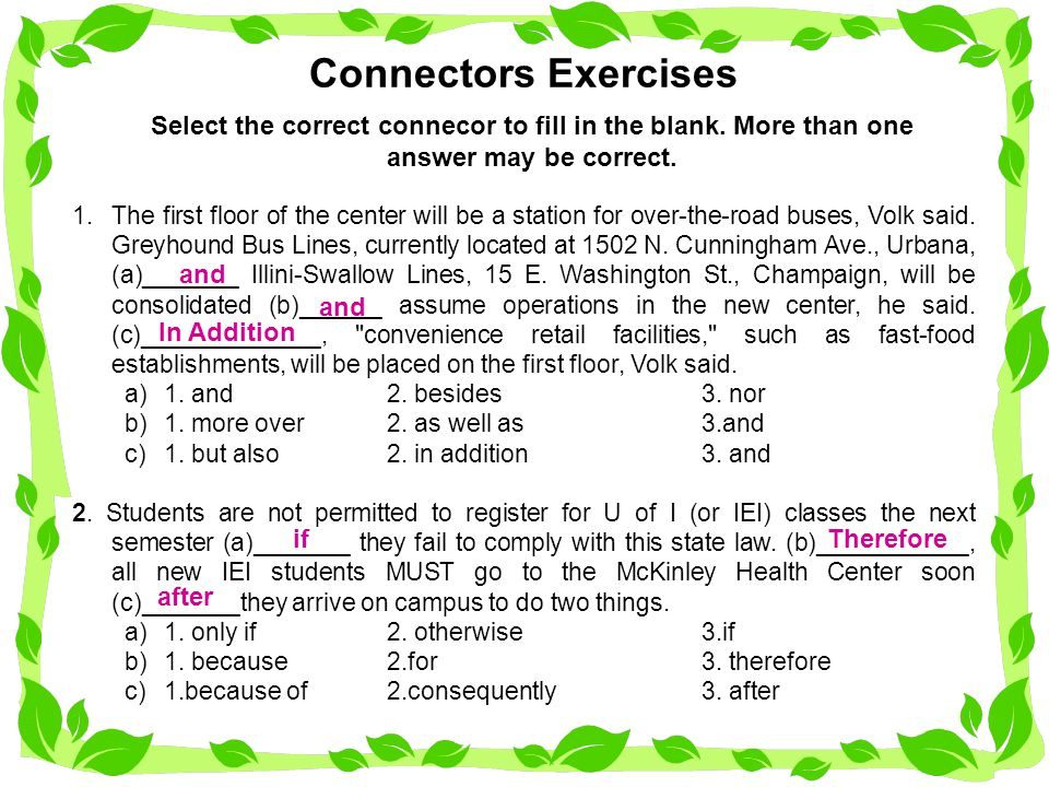 Connectors Exercises Select the correct connecor to fill in the blank. More than one answer may be correct.