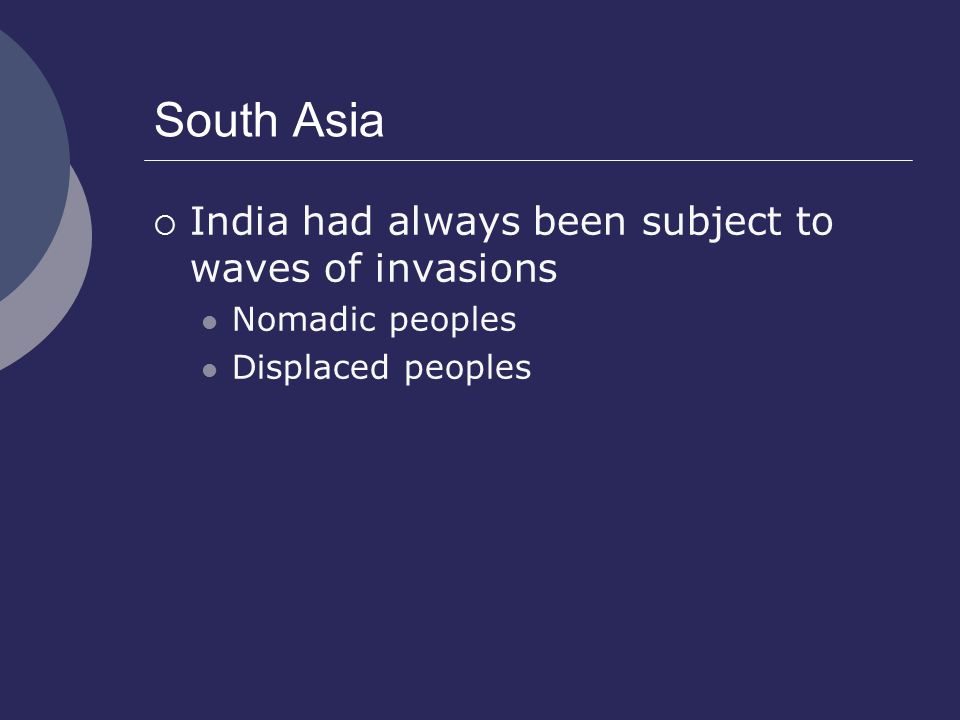 South Asia India had always been subject to waves of invasions
