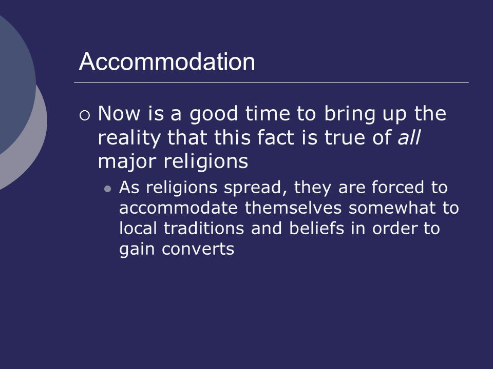 Accommodation Now is a good time to bring up the reality that this fact is true of all major religions.