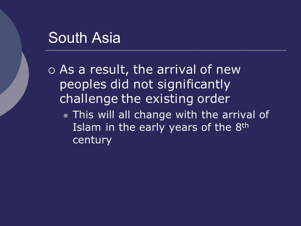 South Asia As a result, the arrival of new peoples did not significantly challenge the existing order.