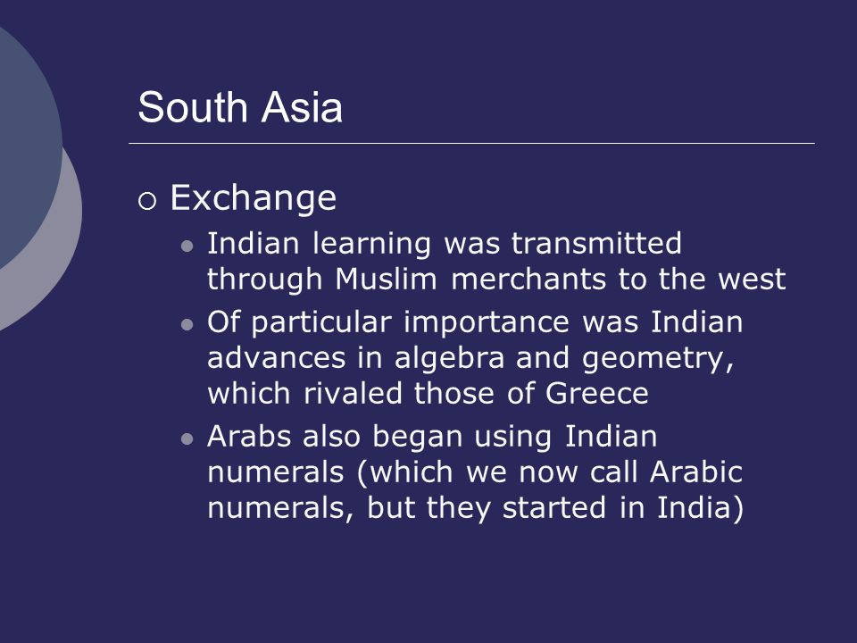 South Asia Exchange. Indian learning was transmitted through Muslim merchants to the west.
